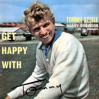 Get Happy with Tommy — Tommy Steele, Harry Robinson and his Orchestra
