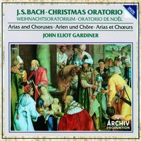 Bach, J.S.: Christmas Oratorio - Arias and Choruses — Hans Peter Blochwitz [Tenor], John Eliot Gardiner [Conductor], English Baroque Soloists [Orchestra], The Monteverdi Choir [Choir], Anne Sofie Von Otter, Nancy Argenta
