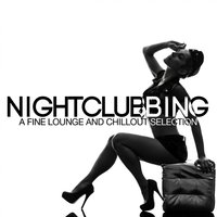 Nightclubbing a Fine Lounge and Chillout Selection — сборник