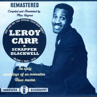 "Volume 1: ""How Long Has That Evening Train Been Gone"", CD B — Leroy Carr & Scrapper Blackwell"