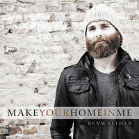 Make Your Home in Me — Ben Walther