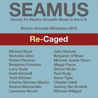 SEAMUS Electro-Acoustic Miniatures 2012: Re-Caged — сборник