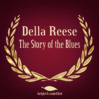 The Story of the Blues — Della Reese