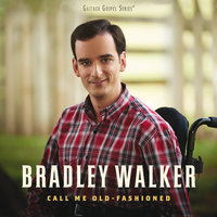 Call Me Old-Fashioned — Bradley Walker