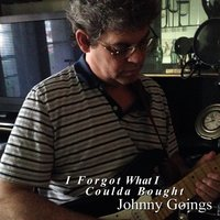 I Forgot What I Coulda Bought — Johnny Goings