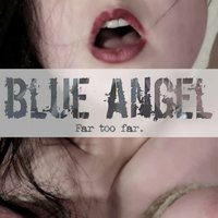 Far Too Far — Blue Angel