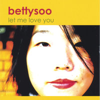 Let Me Love You — BettySoo