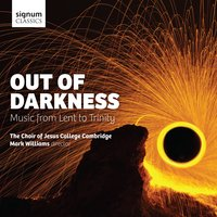 Out of Darkness: Music from Lent to Trinity — Mark Williams, Ned Rorem, Pablo Casals, Charles Villiers Stanford, John Sheppard, Peter Hurford