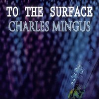 To The Surface — Charles Mingus