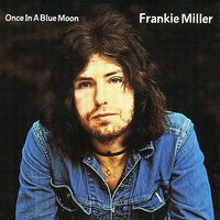 Once in a Blue Moon — Frankie Miller