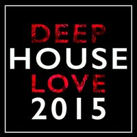 Deep House Love: 2015 — сборник