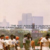 Live On Planet Earth — The Cannonball Adderley Group, Nat Adderley Quintet