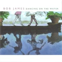 Dancing on the Water — Bob James