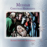 Messiah - Christmas Highlights From Handel's Enduring Master Piece — Jennifer Smith, Linda Finnie, The Choir & Orchestra Of Pro Christe, Helen Kucharek