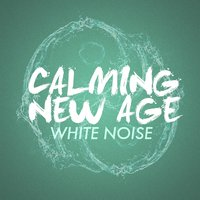 Calming New Age White Noise — White Noise New Age Calming Music