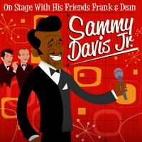 On Stage With His Friends Frank and Dean — Sammy Davis, Jr.