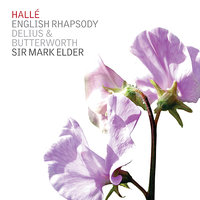 English Rhapsody:Butterworth, Delius & Grainger — The Hallé, Halle Choir, James Gilchrist, Mark Elder, Joseph Taylor