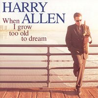 When I Grow Too Old to Dream — Harry Allen
