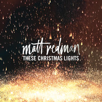 These Christmas Lights — Matt Redman