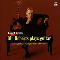 Mr. Roberts Plays Guitar — Howard Roberts, Pete Jolly, Red Mitchell, Alvin Stoller, Bob Cooper