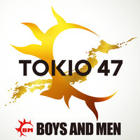 TOKIO 47 — Boys And Men