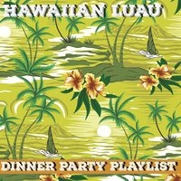 Dinner Party Playlist: Hawaiian Luau Hits — сборник