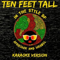 Ten Feet Tall (In the Style of Afrojack and Wrabel) - Single — Ameritz Karaoke Entertainment