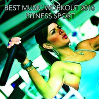 Best Music Workout 2016 Fitness Sport — сборник