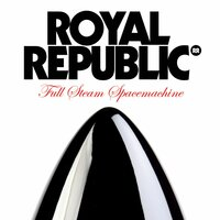 Full Steam Spacemachine — Royal Republic