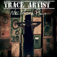 No More Pain - Single — Trace Artist