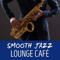 Smooth Jazz Lounge Café — Lounge Cafè