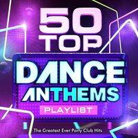 50 Top Dance Anthems Playlist - The Greatest Ever Party Club Hits - Perfect for Summer Holidays, Bbq's & Beach Parties — DJ Mix Masters