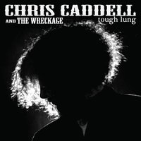 Tough Lung — Chris Caddell and the Wreckage