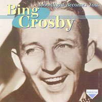 Moonlight Becomes You — Bing Crosby