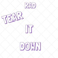 Tear It Down - Single — RAD