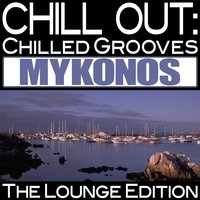 Chill Out: Chilled Grooves Mykonos — сборник