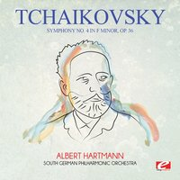 Tchaikovsky: Symphony No. 4 in F Minor, Op. 36 — South German Philharmonic Orchestra, Albert Hartmann, Пётр Ильич Чайковский