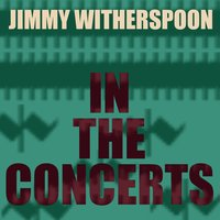 Jimmy Witherspoon: The Concerts — Jimmy Witherspoon