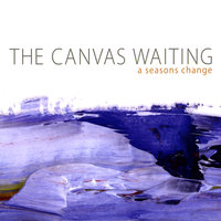 A Season's Change — The Canvas Waiting