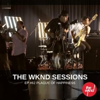 The Wknd Sessions Ep. 62: Plague Of Happiness — Plague Of Happiness