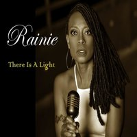 There Is a Light — Rainie