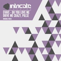 Do You Love Me / Drive Me Crazy / Pulse — Evave