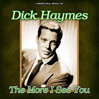 The More I See You — Dick Haymes