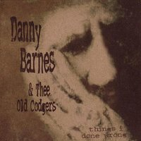 Things I Done Wrong — Danny Barnes & Thee Old Codgers