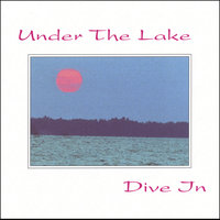 Dive In — John Bowman, Under the Lake, Bill Ray, Allan Phillips, Jayson Tipp, Hollis Gentry