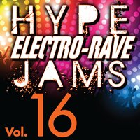 Hype Electro-Rave Jams, Vol. 16 — Hit Crew Masters