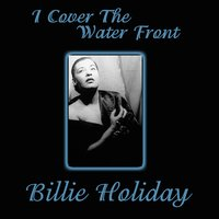 I Cover The Waterfront — Billie Holiday