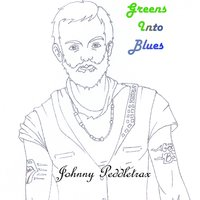 Greens into Blues — Johnny Peddletrax