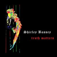Truth Matters — Shirley Bassey