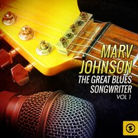 The Great Blues Songwriter, Vol. 1 — Marv Johnson